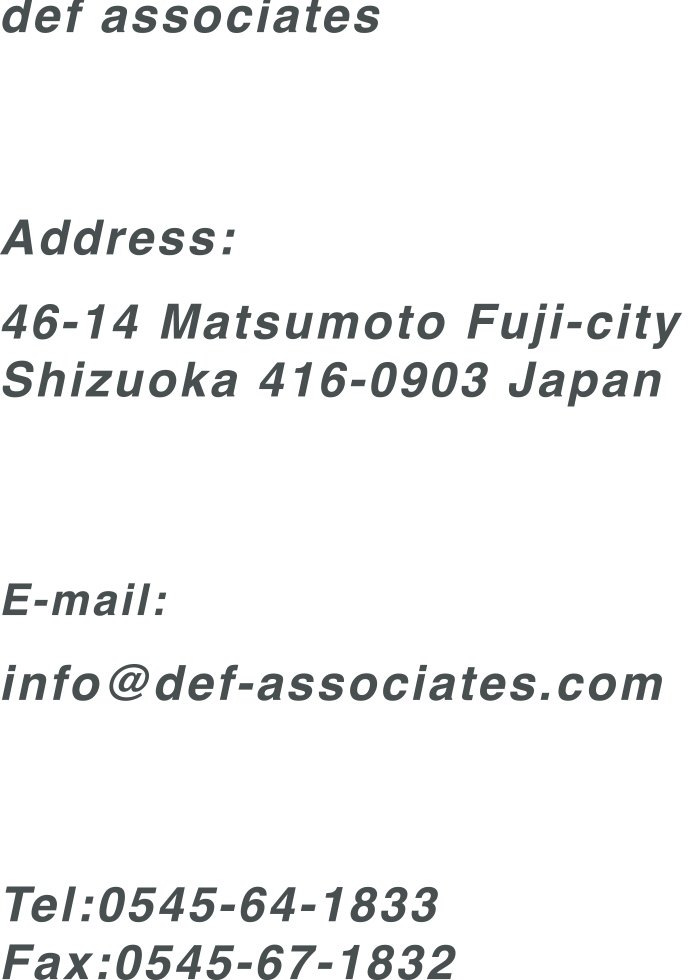 def associates Address:46-14 Mathumoto Fuji-city Sizuoka 416-0903 Japan Tel:0545-64-1833 Fax:0545-67-1832